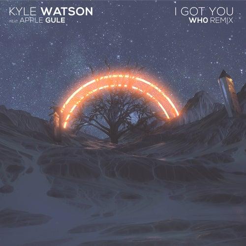 I Got You (Wh0 Remix) von Kyle Watson