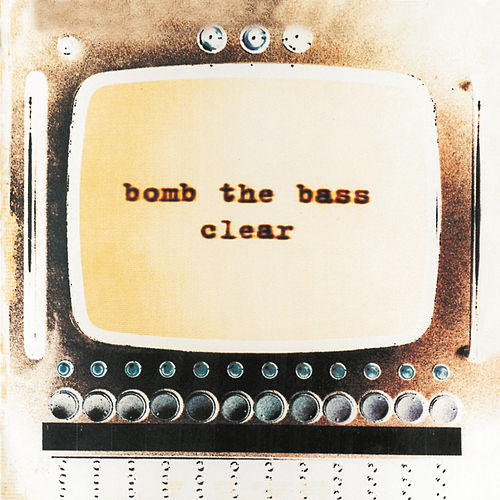 Clear de Bomb the Bass