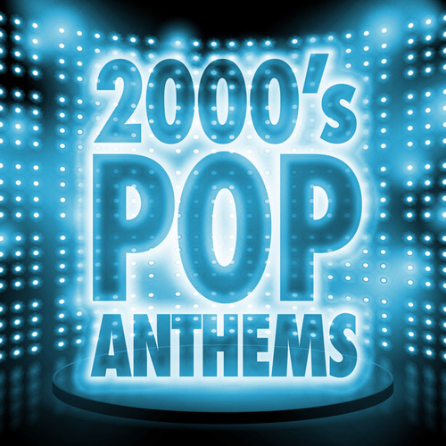 2000's Pop Anthems by Various Artists