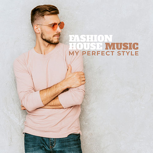 Fashion House Music – My Perfect Style by Various Artists