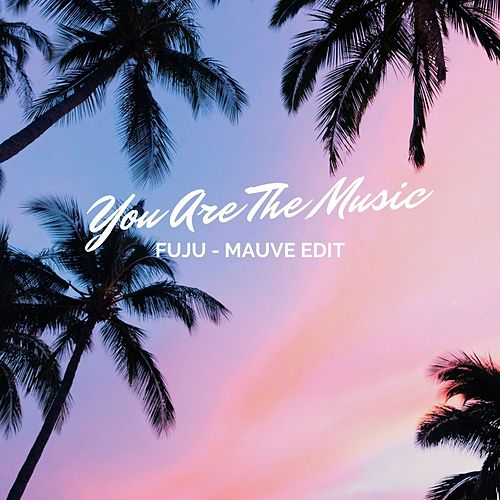 You Are the Music (Mauve Edit) von Fuju