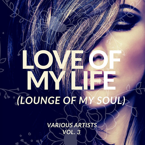 Love Of My Life (Lounge Of My Soul), Vol. 3 de Various Artists
