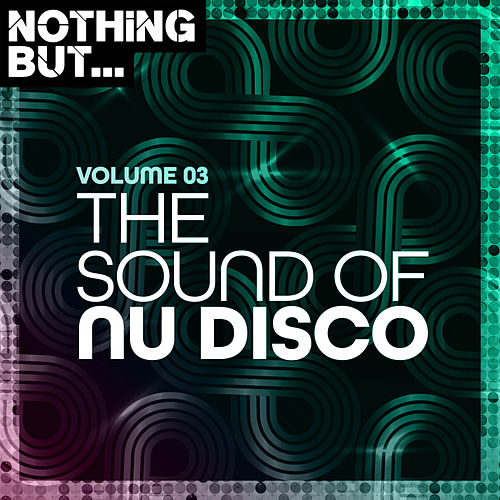 Nothing But... The Sound of Nu Disco, Vol. 03 by Various Artists