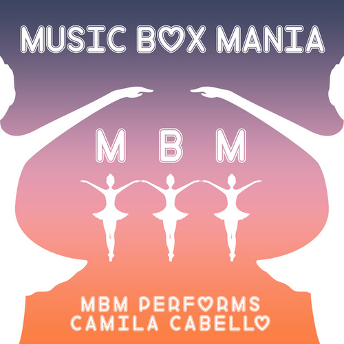 MBM Performs Camila Cabello de Music Box Mania
