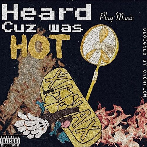 Heard Cuz Was Hot de Xanman