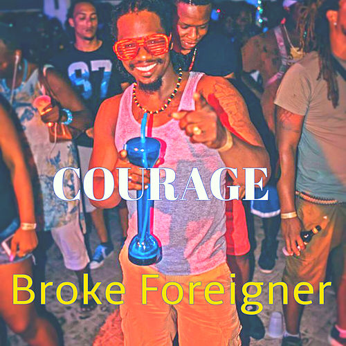 Broke Foreigner de Courage