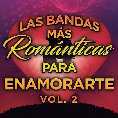 Las Bandas Más Románticas Para Enamorarte Vol. 2 by Various Artists
