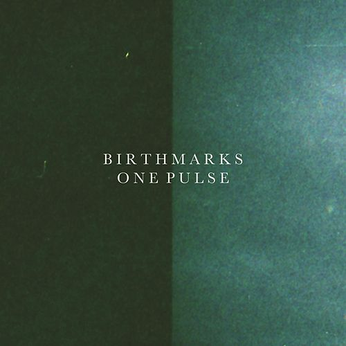 One Pulse by Birthmarks