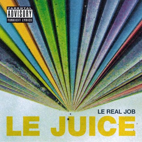 Le Real Job von Le Juice