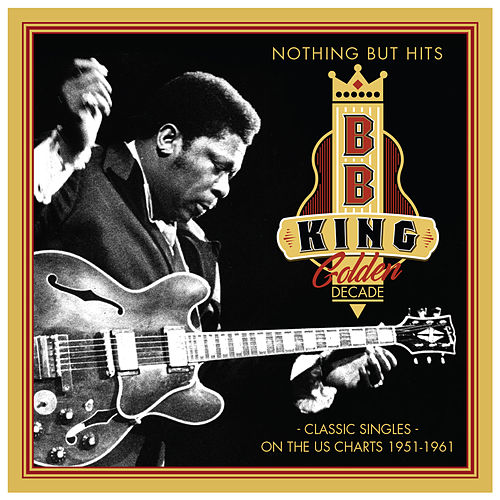 Nothing but Hits: Golden Decade (1951-1961) von B.B. King