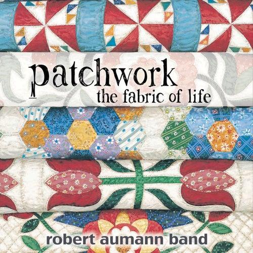 Patchwork: The Fabric of Life de Robert Aumann Band