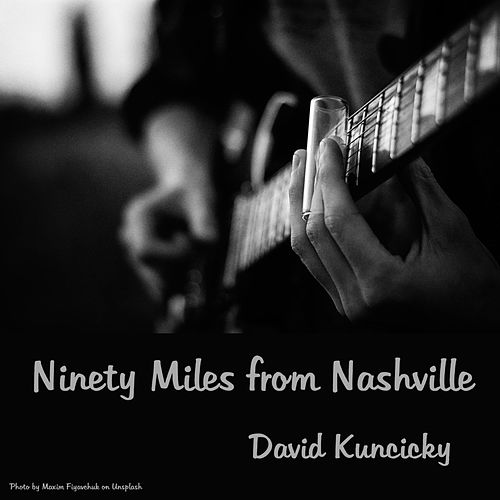 Ninety Miles from Nashville by David Kuncicky