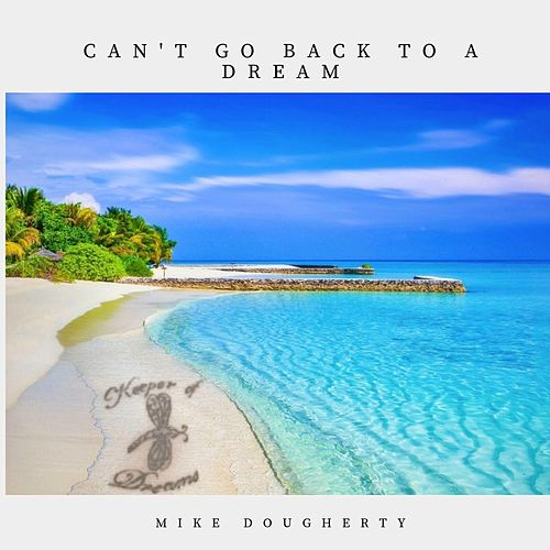 Can't Go Back to a Dream by Mike Dougherty