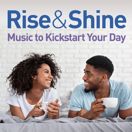 Rise & Shine: Music To Kickstart Your Day von Various Artists