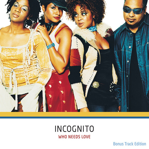 Who Needs Love (Bonus Track Edition) van Incognito