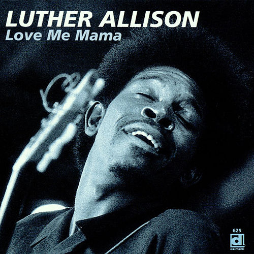 Love Me Mama by Luther Allison