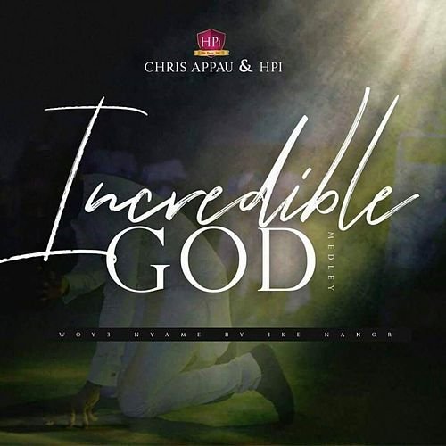 Incredible God by Chris Appau