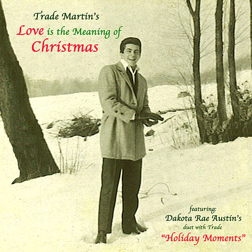 Love Is The Meaning of Christmas by Trade Martin