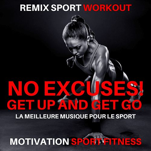 No Excuses! Get up and Get Go (La Meilleure Musique Pour Le Sport) de Motivation Sport Fitness