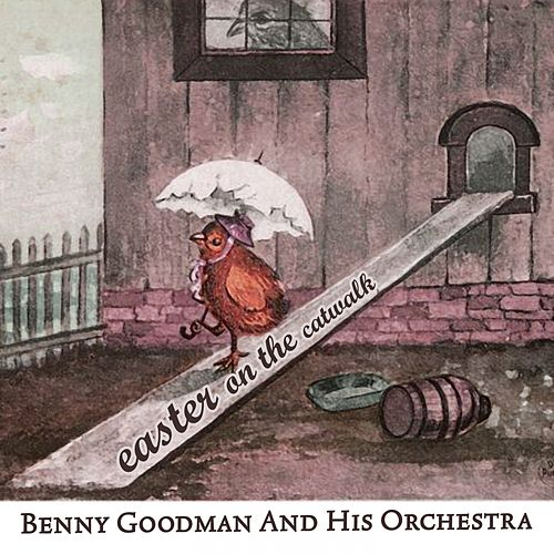 Easter on the Catwalk by Benny Goodman