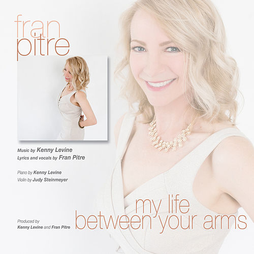 My Life Between Your Arms by Fran Pitre