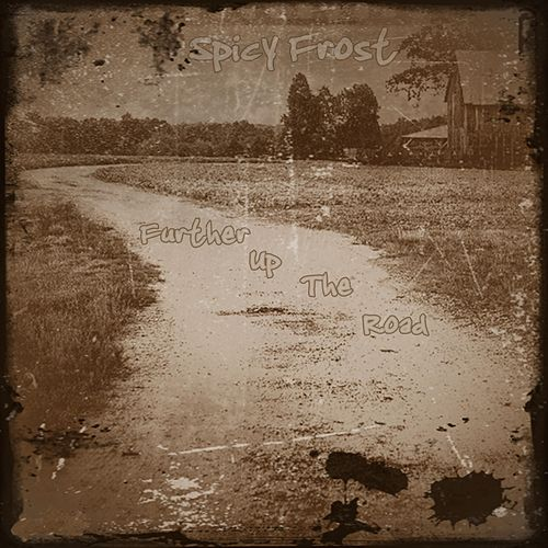 Further Up the Road by Spicy Frost
