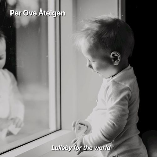 Lullaby for the World (Single) by Per Ove Åteigen