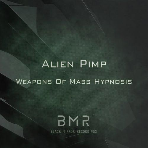 Weapons of Mass Hypnosis de Alien Pimp
