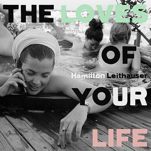 The Loves of Your Life by Hamilton Leithauser