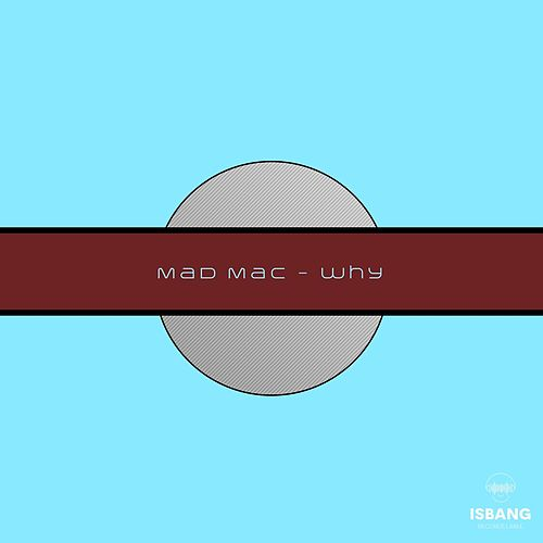 Why by Mad Mac