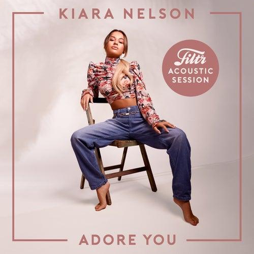 Adore You (Filtr Acoustic Session) von Kiara Nelson