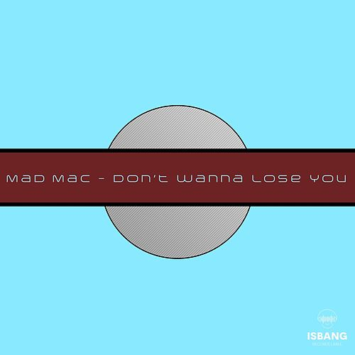 Don't Wanna Lose You by Mad Mac