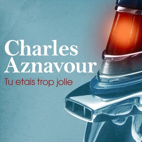 Tu Etais Trop Jolie de Charles Aznavour