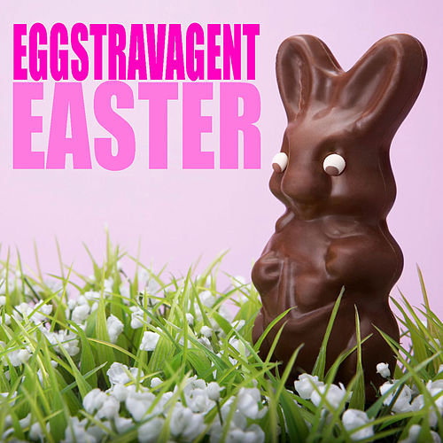 Eggstravagent Easter by Various Artists