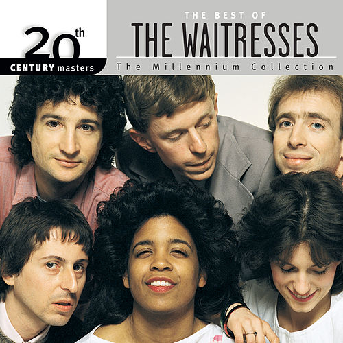Best Of The Waitresses: 20th Century Masters: The Millennium Collection by The Waitresses
