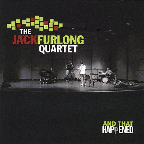 And That Happened de The Jack Furlong Quartet
