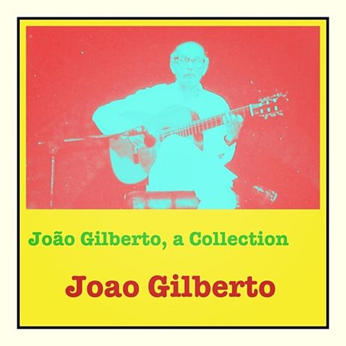 João Gilberto, a Collection de João Gilberto