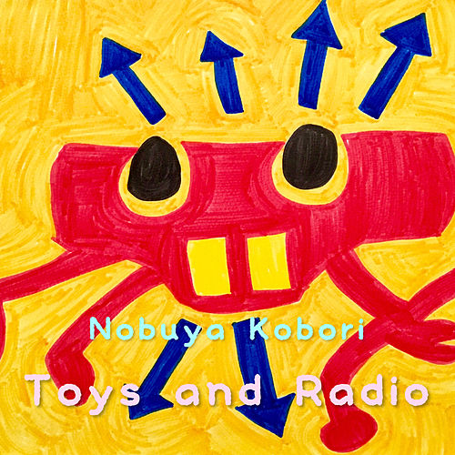 Toys and Radio by Nobuya  Kobori