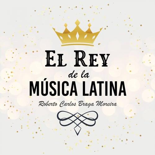 El Rey de la Música Latina de Roberto Carlos Braga Moreira