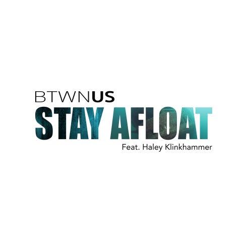 Stay Afloat (feat. Haley Klinkhammer) by Btwn Us