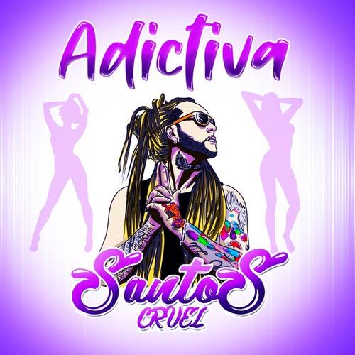 Adictiva de Santos cruel