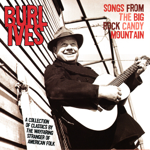 Songs From the Big Rock Candy Mountain by Burl Ives