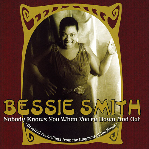 Nobody Knows You When You're Down And Out by Bessie Smith