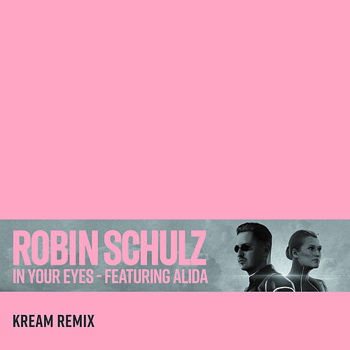 In Your Eyes (feat. Alida) (KREAM Remix) by Robin Schulz