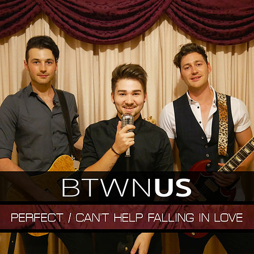 Perfect / Can't Help Falling in Love by Btwn Us