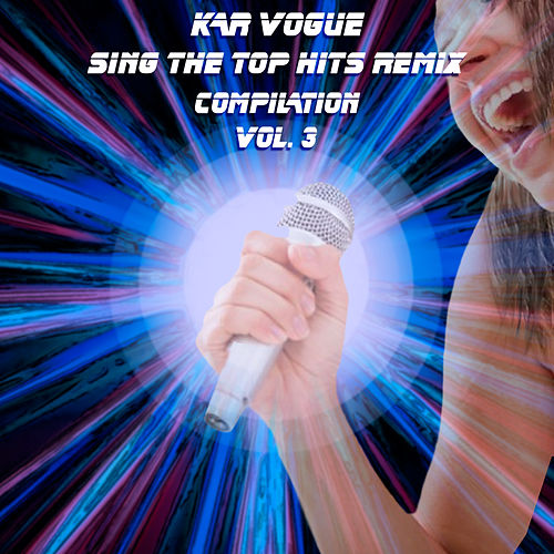 Sing The Top Hits Remix, Vol. 3 (Various Style Instrumental Versions) by Kar Vogue