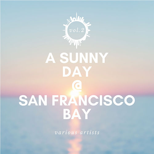 A Sunny Day @ San Francisco Bay, Vol. 2 by Various Artists