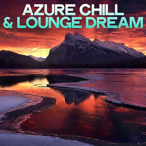 Azure Chill & Lounge Dream by Various Artists