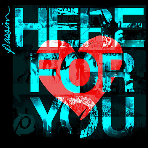 Passion: Here For You by Passion Worship Band