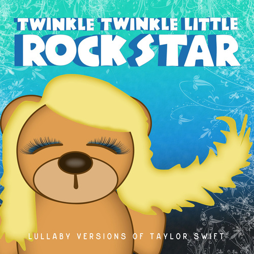 Lullaby Versions of Taylor Swift by Twinkle Twinkle Little Rock Star